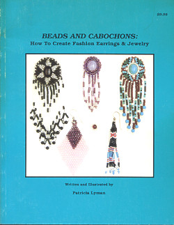 Beads and Cabochons: How To Create Fashion Earrings & Jewelry