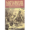 Captured by the Indians; 15 Firsthand Accounts, 1750-1870