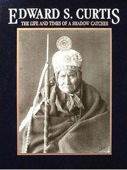 Edward S. Curtis: the Life and Times of a Shadow Catcher