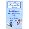 INNOVATIONS: A Polymer Clay Series, Bead Shapes & Design Vol. II (VHS)