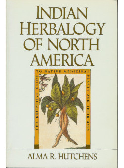 Indian Herbalogy of North America: Definitive Guide to Native Medicinal Plants