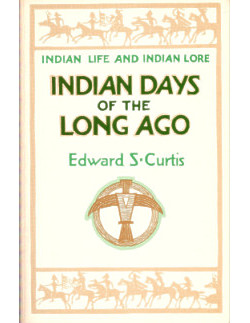 Indian Days of the Long Ago: Indian Life and Indian Lore