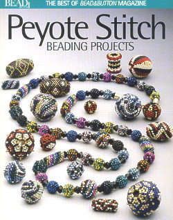 Peyote Stitch Beading Projects: The Best of Bead&Button Magazine