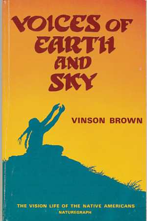 Voices of Earth and Sky: The Vision Life of the Native Americans