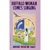 Buffalo Woman Comes Singing: Brook Medicine Eagle
